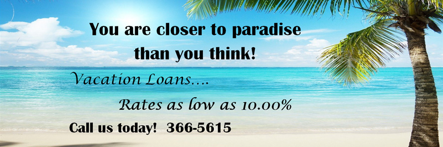 You are closer to paradise than you think with our vacation loans. Call us.